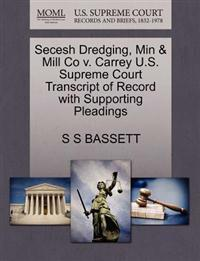 Secesh Dredging, Min & Mill Co V. Carrey U.S. Supreme Court Transcript of Record with Supporting Pleadings