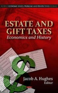 Estate & Gift Taxes: Economics & History