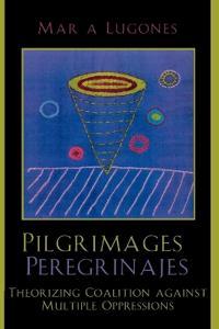 Pilgrimages/Peregrinajes: Theorizing Coalition Against Multiple Oppressions