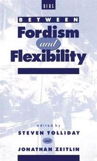 Between Fordism and Flexibility