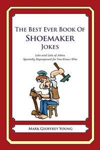 The Best Ever Book of Shoemaker Jokes: Lots and Lots of Jokes Specially Repurposed for You-Know-Who