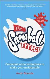 The Snowball Effect: Communication Techniques to Make You Unstoppable