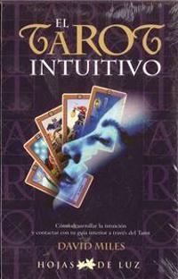 El Tarot Intuitivo: Como Desarrollar la Intuicion y Contactar Con Tu Guia Interior A Traves del Tarot