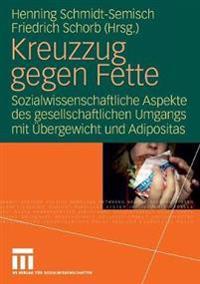 Kreuzzug Gegen Fette: Sozialwissenschaftliche Aspekte Des Gesellschaftlichen Umgangs Mit Ubergewicht Und Adipositas