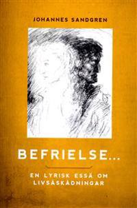 Befrielse... : en lyrisk essä om livsåskådningar