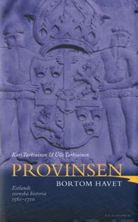 Provinsen bortom havet  Estlands svenska historia 1561-1710