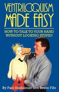 Ventriloquism made easy - how to talk to your hand without looking stupid