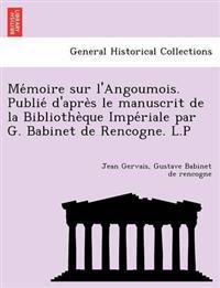 Me Moire Sur L'Angoumois. Publie D'Apre S Le Manuscrit de La Bibliothe Que Impe Riale Par G. Babinet de Rencogne. L.P