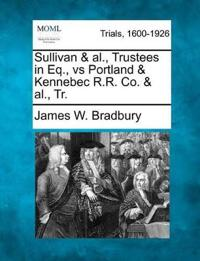 Sullivan & Al., Trustees in Eq., Vs Portland & Kennebec R.R. Co. & Al., Tr.