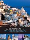 Länder, Reisen, Abenteuer: 52 traumhafte  Wochenendtrips