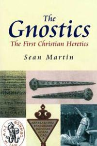 The Gnostics: The First Christian Heretics