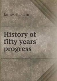 History of Fifty Years' Progress