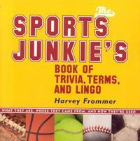 The Sports Junkies' Book of Trivia, Terms, And Lingo