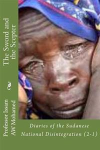 The Sword and the Scepter: Diaries of the Sudanese National Disintegration (2-1)