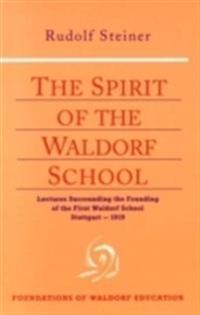 The Spirit of the Waldorf School: Lectures Surrounding the Founding of the First Waldorf School, Stuttgart--1919