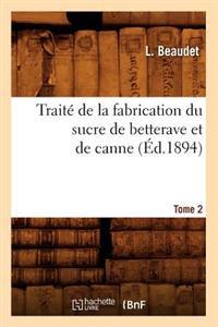 Traite de La Fabrication Du Sucre de Betterave Et de Canne. Tome 2 (Ed.1894)