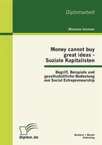 Money Cannot Buy Great Ideas - Soziale Kapitalisten