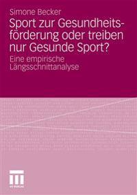 Sport Zur Gesundheitsfurderung Oder Treiben Nur Gesunde Sport?
