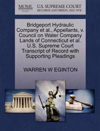 Bridgeport Hydraulic Company et al., Appellants, V. Council on Water Company Lands of Connecticut et al. U.S. Supreme Court Transcript of Record with Supporting Pleadings