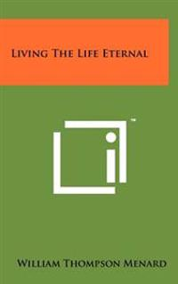 Living the Life Eternal