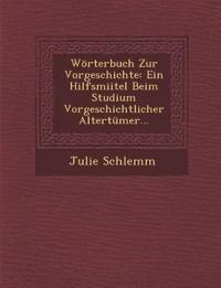 Wörterbuch Zur Vorgeschichte: Ein Hilfsmiitel Beim Studium Vorgeschichtlicher Altertümer...