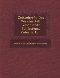 Zeitschrift Des Vereins Fur Geschichte Schlesiens, Volume 16...