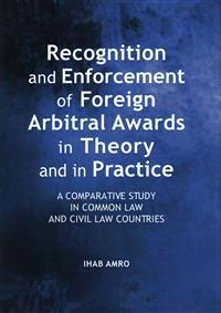 Recognition and Enforcement of Foreign Arbitral Awards in Theory and in Practice: A Comparative Study in Common Law and Civil Law Countries