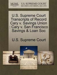 U.S. Supreme Court Transcripts of Record Cary V. Savings Union