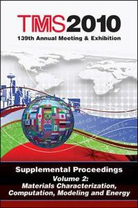 TMS 2010 139th Annual Meeting & Exhibition, Supplemental Proceedings, Volume 2: Materials Characterization, Computation, Modeling and Energy