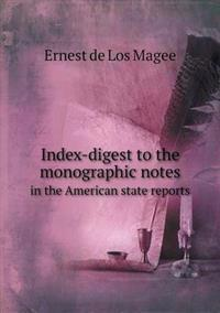 Index-Digest to the Monographic Notes in the American State Reports
