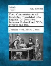 Voet, Commentarius Ad Pandectas. Translated Into English. of Donations Between Husband and Wife, Divorce and DOS.