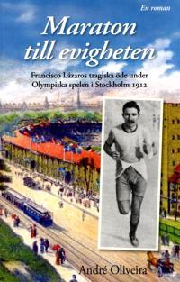 Maraton till evigheten : Franciso Lázaros tragiska öde under Olympiska spelen i Stockholm 1912