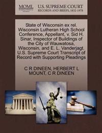 State of Wisconsin Ex Rel. Wisconsin Lutheran High School Conference, Appellant, V. Sid H. Sinar, Inspector of Buildings of the City of Wauwatosa, Wisconsin, and E. L. Vanderjagt. U.S. Supreme Court Transcript of Record with Supporting Pleadings