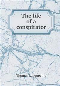 The Life of a Conspirator