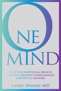 One mind - how our individual mind is part of a greater consciousness and w