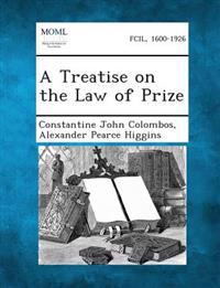 A Treatise on the Law of Prize