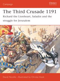 The Third Crusade 1191: Richard the Lionheart, Saladin and the Struggle for Jerusalem