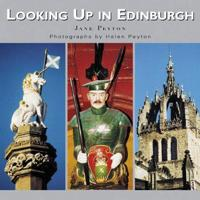 Looking Up in Edinburgh: Edinburgh as You Have Never Seen It Before