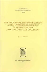 De Rationibus Quibus Homines Docti Artem Latine Colloquendi Et Ex Tempore Dicendi Saeculis XVI et XVII Coluerunt