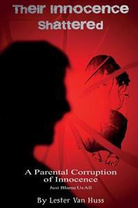 Their Innocence Shattered: A Parental Corruption of Innocence - Just Blame Us All -
