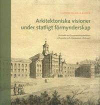Arkitektoniska visioner under statligt förmynderskap : en studie av Överintendentsämbetets verksamhet och organisation 1818-1917