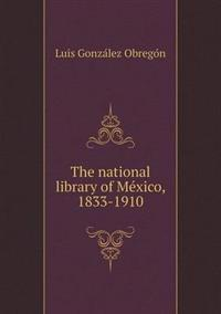 The National Library of Me Xico, 1833-1910
