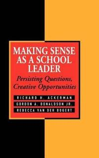 Making Sense as a School Leader: Persisting Questions, Creative Opportunities