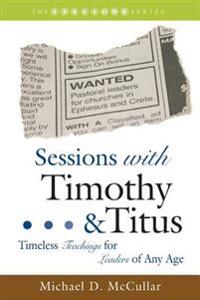 Sessions with Timothy and Titus: Timeless Teachings for Leaders of Any Age