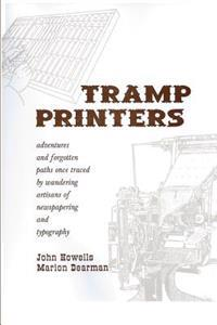 Tramp Printers: Adventures and Forgotten Paths Once Traced by Wandering Artisans of Newspapering and Typography