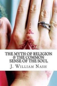 The Myth of Religion & the Common Sense of the Soul