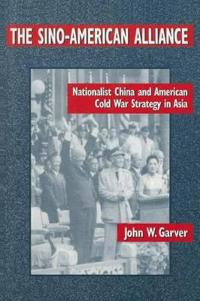 The Sino-American Alliance: Nationalist China and American Cold War Strategy in Asia