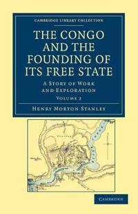 The The Congo and the Founding of its Free State 2 Volume Set The Congo and the Founding of its Free State