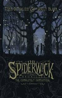 The Spiderwick Chronicles: The Completely Fantastical Edition: The Field Guide; The Seeing Stone; Lucinda's Secret; The Ironwood Tree; The Wrath of Mu