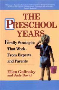 The Preschool Years: Family Strategies That Work--From Experts and Parents
